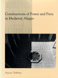 onstruction of Power and Piety in Medieval Aleppo